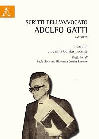 Scritti dell'avvocato Adolfo Gatti a cura di Giovanna Corrias Lucente